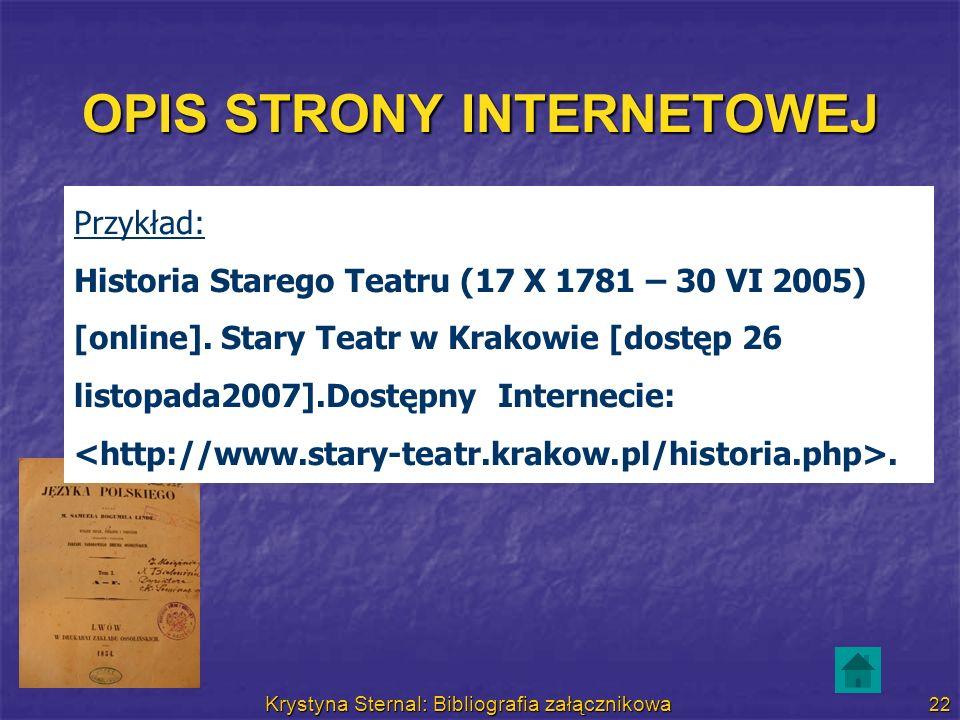 Krystyna Sternal: Bibliografia załącznikowa 22 OPIS STRONY INTERNETOWEJ Przykład: Historia Starego Teatru (17 X 1781 – 30 VI 2005) [online]. Stary Tea
