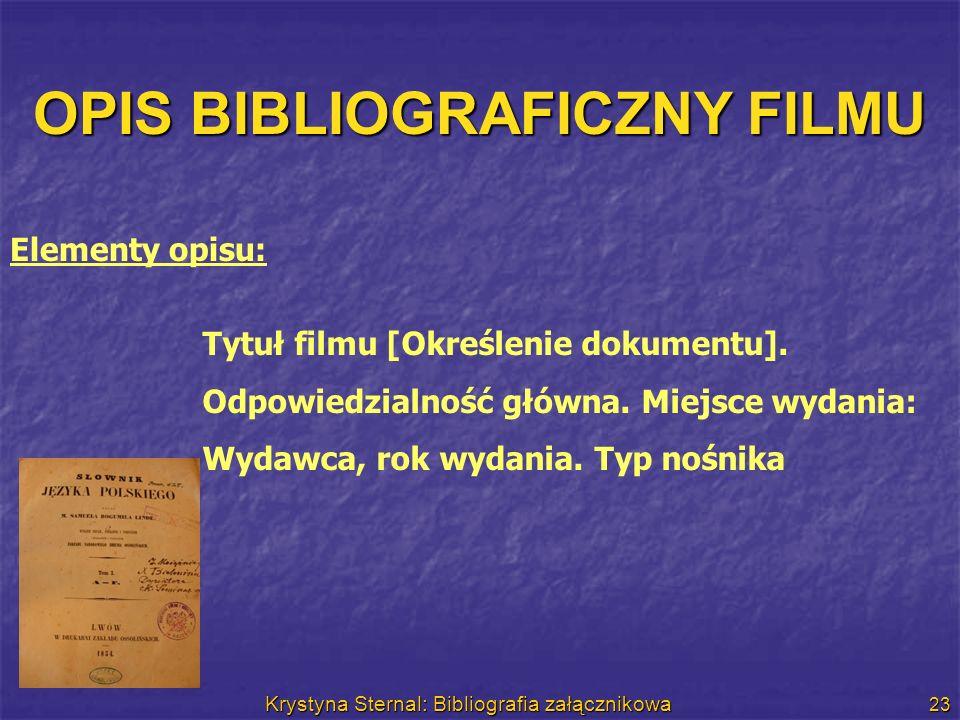 Krystyna Sternal: Bibliografia załącznikowa 23 OPIS BIBLIOGRAFICZNY FILMU Tytuł filmu [Określenie dokumentu]. Odpowiedzialność główna. Miejsce wydania
