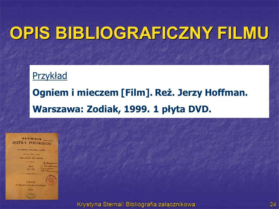 Krystyna Sternal: Bibliografia załącznikowa 24 OPIS BIBLIOGRAFICZNY FILMU Przykład Ogniem i mieczem [Film]. Reż. Jerzy Hoffman. Warszawa: Zodiak, 1999