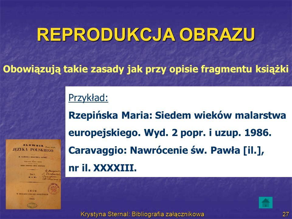 Krystyna Sternal: Bibliografia załącznikowa 27 REPRODUKCJA OBRAZU Obowiązują takie zasady jak przy opisie fragmentu książki Przykład: Rzepińska Maria: