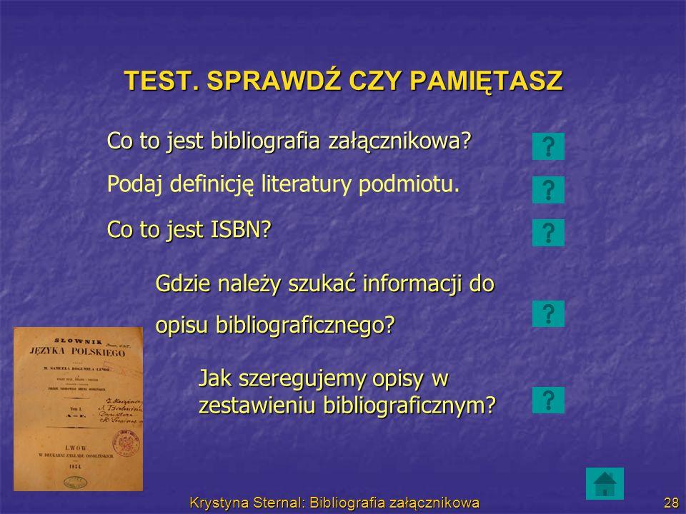 Krystyna Sternal: Bibliografia załącznikowa 28 TEST. SPRAWDŹ CZY PAMIĘTASZ Co to jest bibliografia załącznikowa? Podaj definicję literatury podmiotu.