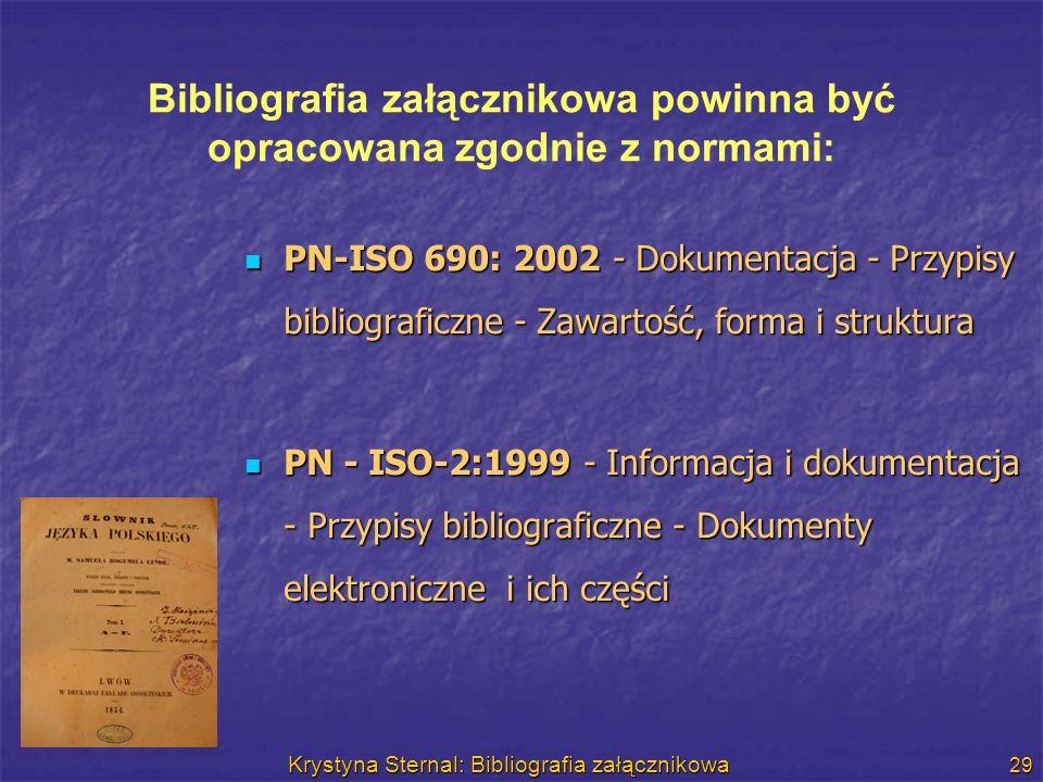 Krystyna Sternal: Bibliografia załącznikowa 29 Bibliografia załącznikowa powinna być opracowana zgodnie z normami: PN-ISO 690: 2002 - Dokumentacja - P