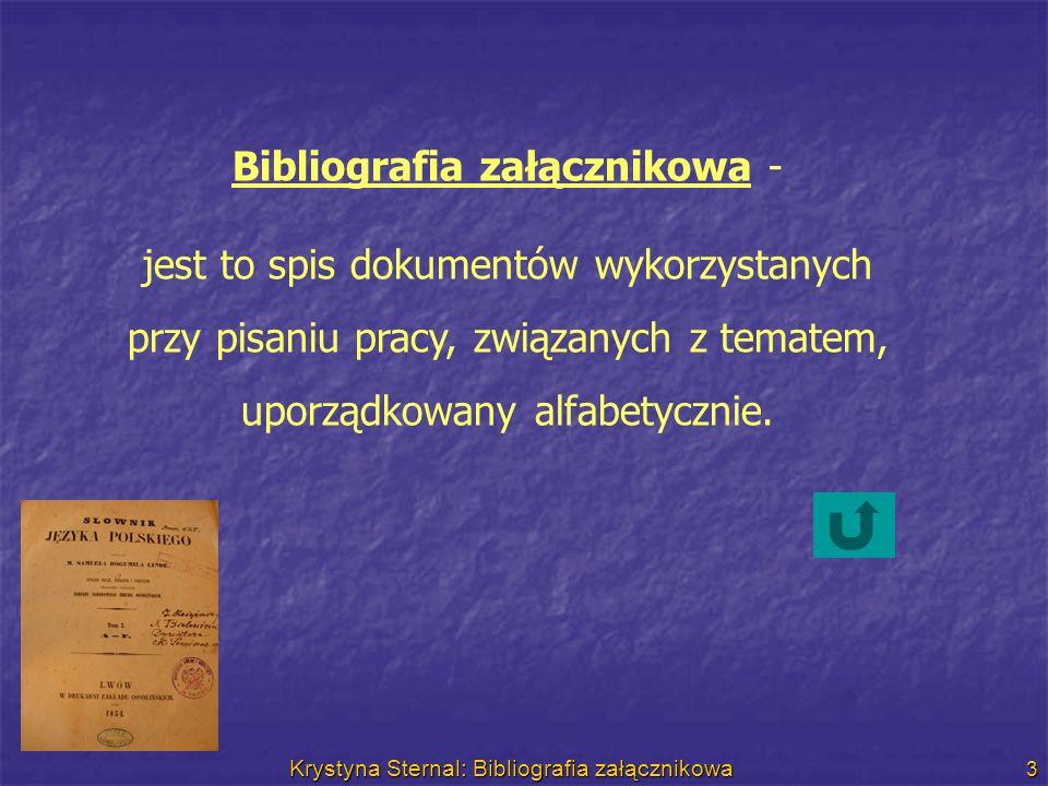 Krystyna Sternal: Bibliografia załącznikowa 3 Bibliografia załącznikowa - jest to spis dokumentów wykorzystanych przy pisaniu pracy, związanych z tema