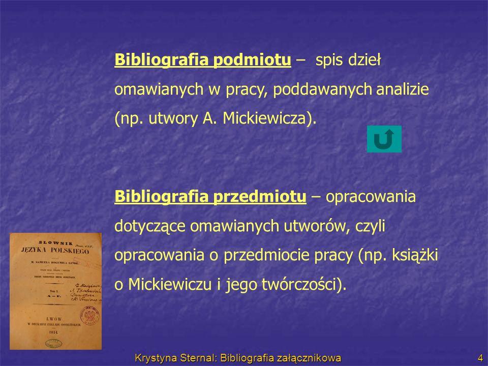 Krystyna Sternal: Bibliografia załącznikowa 4 Bibliografia podmiotu – spis dzieł omawianych w pracy, poddawanych analizie (np. utwory A. Mickiewicza).
