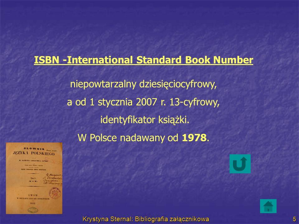 Krystyna Sternal: Bibliografia załącznikowa 5 ISBN -International Standard Book Number niepowtarzalny dziesięciocyfrowy, a od 1 stycznia 2007 r. 13-cy