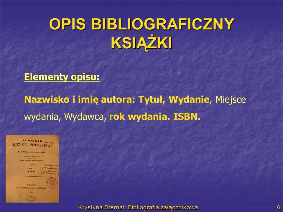Krystyna Sternal: Bibliografia załącznikowa 6 OPIS BIBLIOGRAFICZNY KSIĄŻKI Elementy opisu: Nazwisko i imię autora: Tytuł, Wydanie, Miejsce wydania, Wy