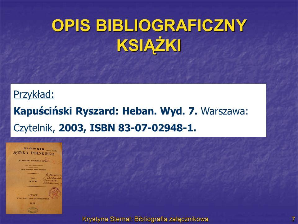 Krystyna Sternal: Bibliografia załącznikowa 7 OPIS BIBLIOGRAFICZNY KSIĄŻKI Przykład: Kapuściński Ryszard: Heban. Wyd. 7. Warszawa: Czytelnik, 2003, IS