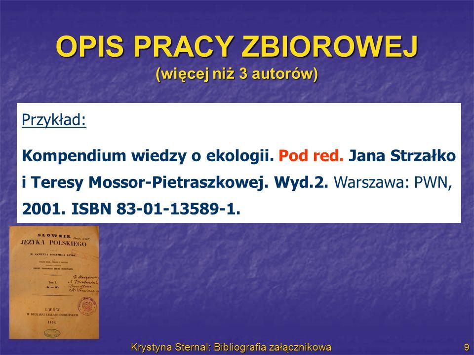 Krystyna Sternal: Bibliografia załącznikowa 9 OPIS PRACY ZBIOROWEJ (więcej niż 3 autorów) Przykład: Kompendium wiedzy o ekologii. Pod red. Jana Strzał