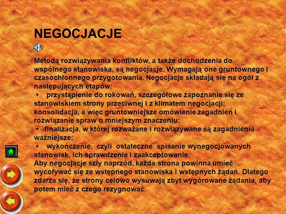 NEGOCJACJE Metodą rozwiązywania konfliktów, a także dochodzenia do wspólnego stanowiska, są negocjacje.
