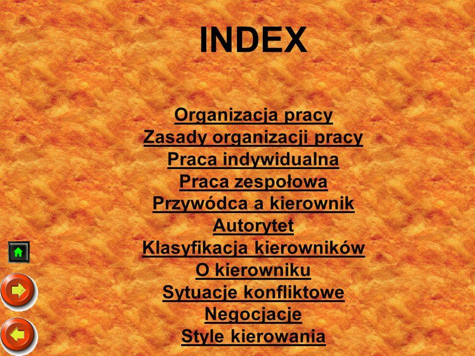 INDEX Organizacja pracy Zasady organizacji pracy Praca indywidualna Praca zespołowa Przywódca a kierownik Autorytet Klasyfikacja kierowników O kierown