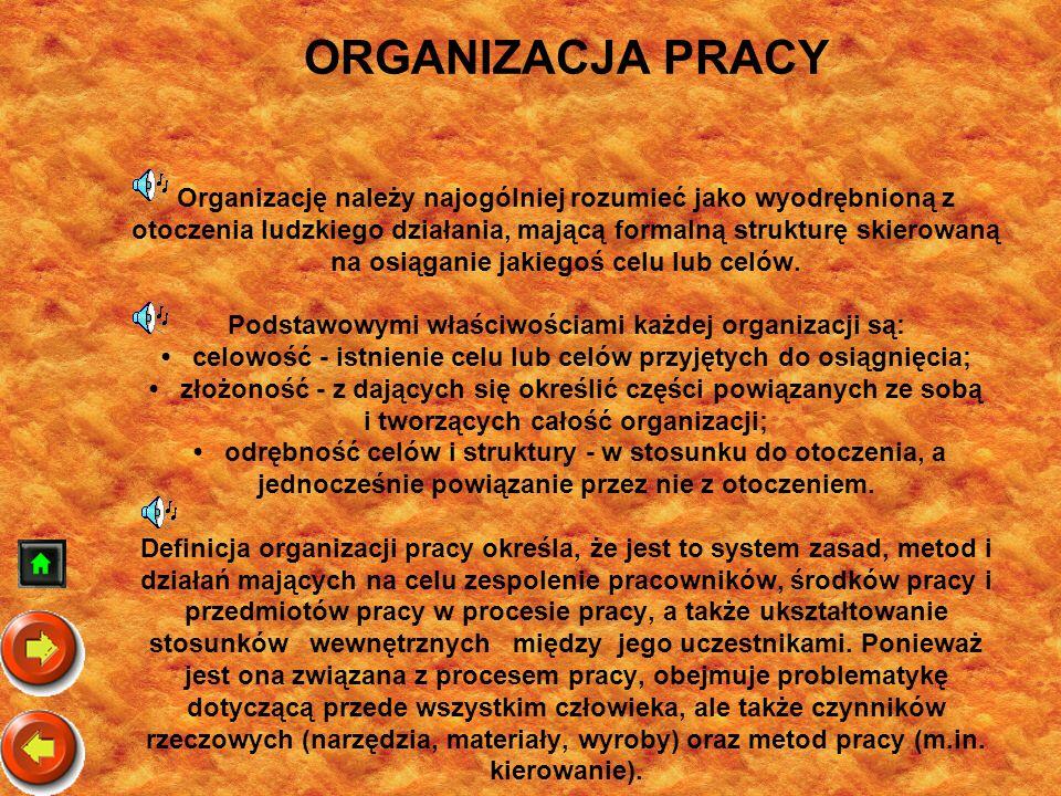 ORGANIZACJA PRACY Organizację należy najogólniej rozumieć jako wyodrębnioną z otoczenia ludzkiego działania, mającą formalną strukturę skierowaną na o