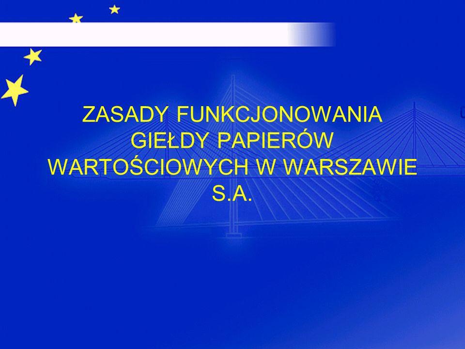 ZASADY FUNKCJONOWANIA GIEŁDY PAPIERÓW WARTOŚCIOWYCH W WARSZAWIE S.A.