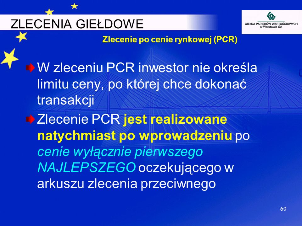 60 ZLECENIA GIEŁDOWE W zleceniu PCR inwestor nie określa limitu ceny, po której chce dokonać transakcji Zlecenie PCR jest realizowane natychmiast po w