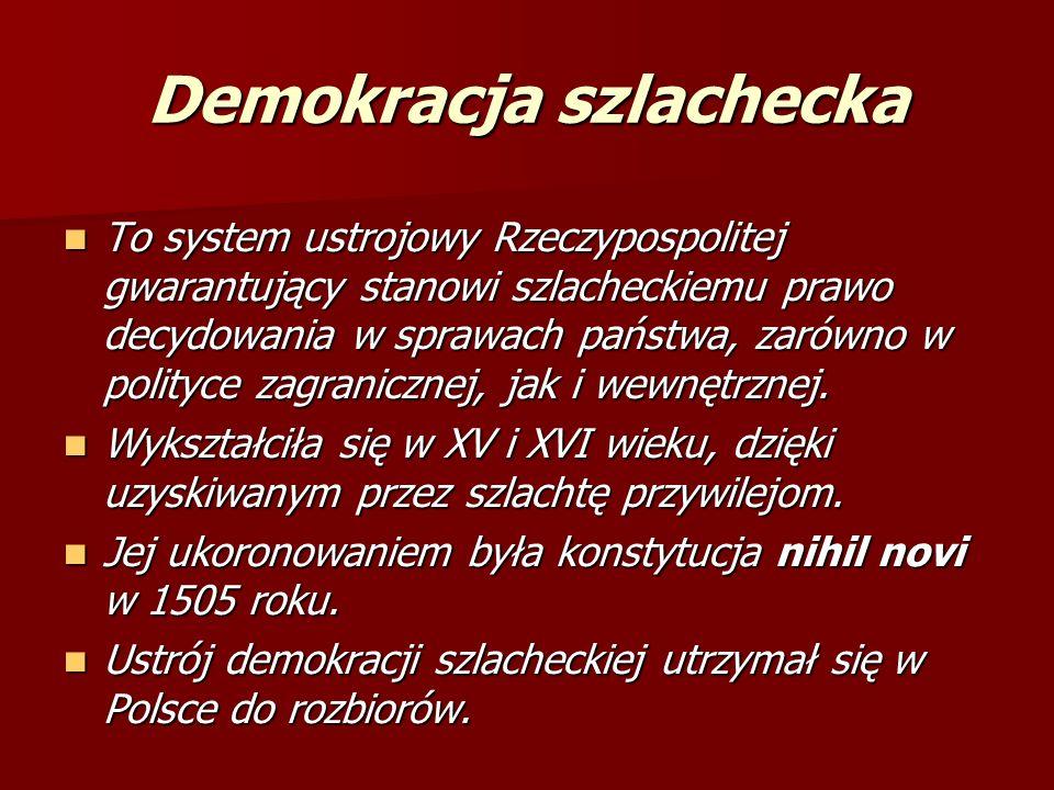 Demokracja szlachecka To system ustrojowy Rzeczypospolitej gwarantujący stanowi szlacheckiemu prawo decydowania w sprawach państwa, zarówno w polityce zagranicznej, jak i wewnętrznej.