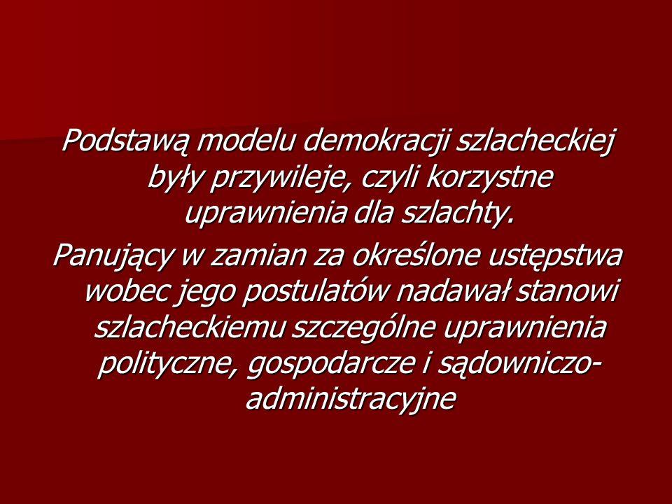 Demokracja szlachecka To system ustrojowy Rzeczypospolitej gwarantujący stanowi szlacheckiemu prawo decydowania w sprawach państwa, zarówno w polityce