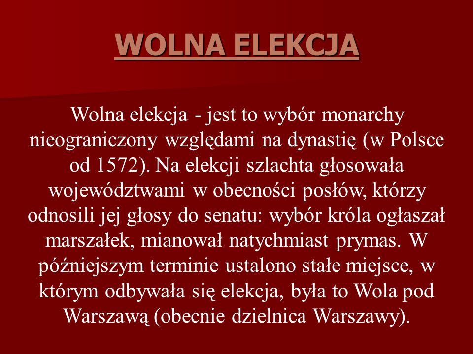 Wolna Elekcja – jest to wybór nowego władcy dokonywany przez szlachtę w drodze głosowania, kandydatem mógł być każdy szlachcic z kraju i zagranicy. W