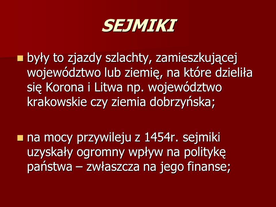 SEJMIKI były to zjazdy szlachty, zamieszkującej województwo lub ziemię, na które dzieliła się Korona i Litwa np.