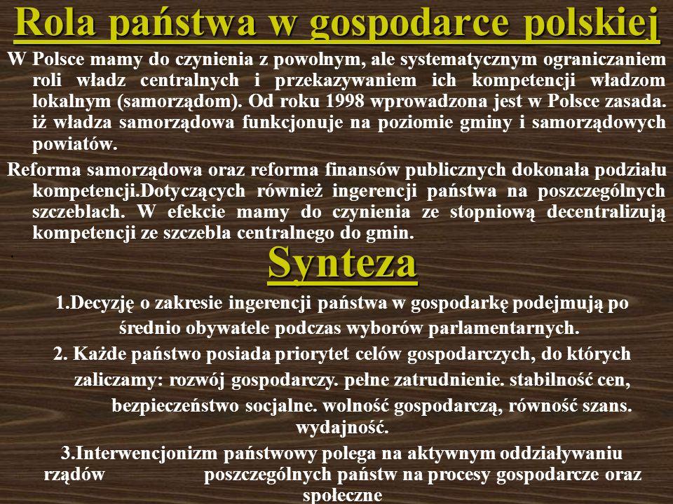 Rola państwa w gospodarce polskiej W Polsce mamy do czynienia z powolnym, ale systematycznym ograniczaniem roli władz centralnych i przekazywaniem ich kompetencji władzom lokalnym (samorządom).