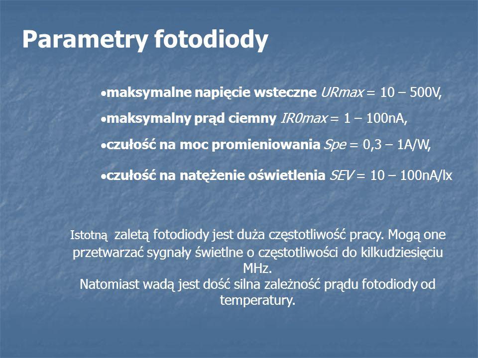 Parametry fotodiody maksymalne napięcie wsteczne URmax = 10 – 500V, maksymalny prąd ciemny IR0max = 1 – 100nA, czułość na moc promieniowania Spe = 0,3