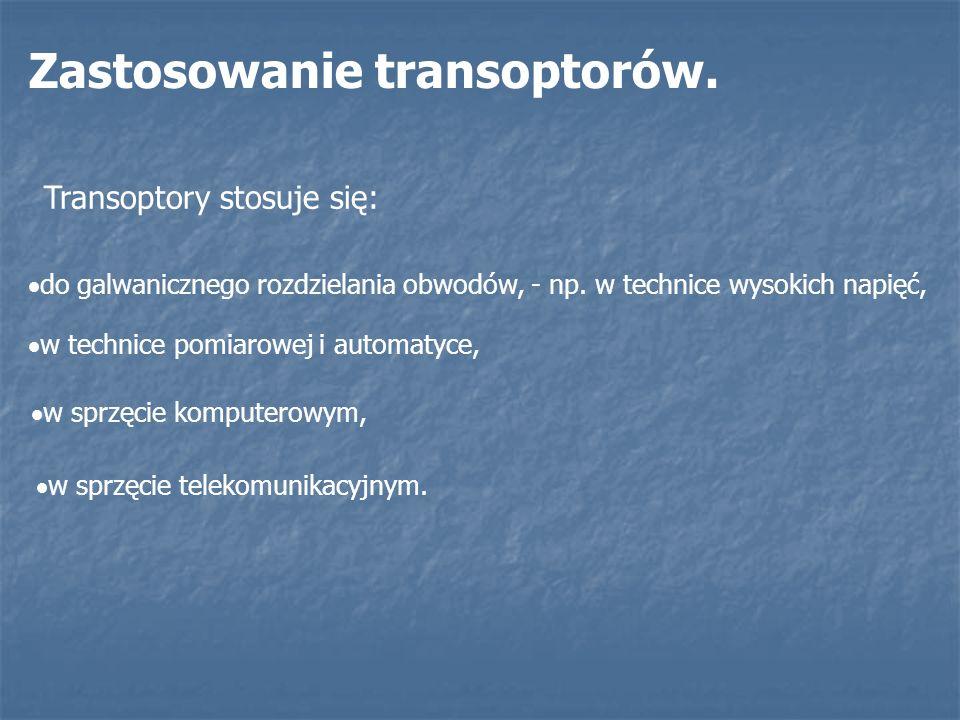Zastosowanie transoptorów. Transoptory stosuje się: do galwanicznego rozdzielania obwodów, - np. w technice wysokich napięć, w technice pomiarowej i a