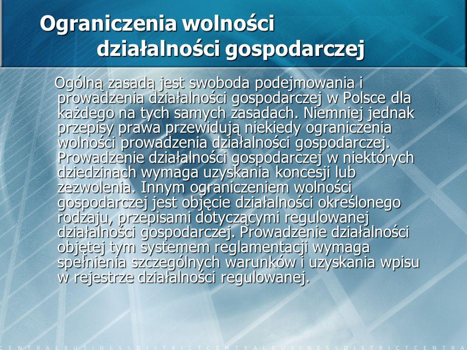 Ograniczenia wolności działalności gospodarczej Ogólną zasadą jest swoboda podejmowania i prowadzenia działalności gospodarczej w Polsce dla każdego n
