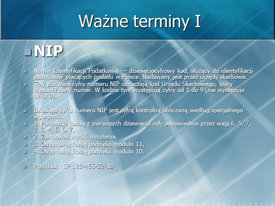 Ważne terminy I NIP NIP Numer Identyfikacji Podatkowej dziesięciocyfrowy kod, służący do identyfikacji podmiotów płacących podatki w Polsce. Nadawany