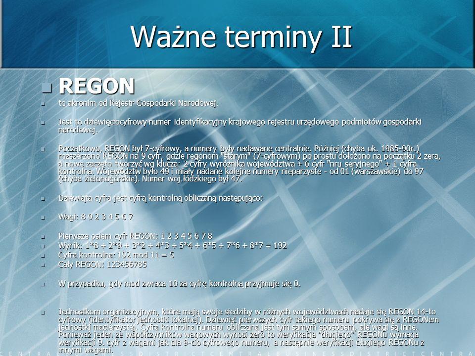Ważne terminy II REGON REGON to akronim od Rejestr Gospodarki Narodowej. to akronim od Rejestr Gospodarki Narodowej. Jest to dziewięciocyfrowy numer i
