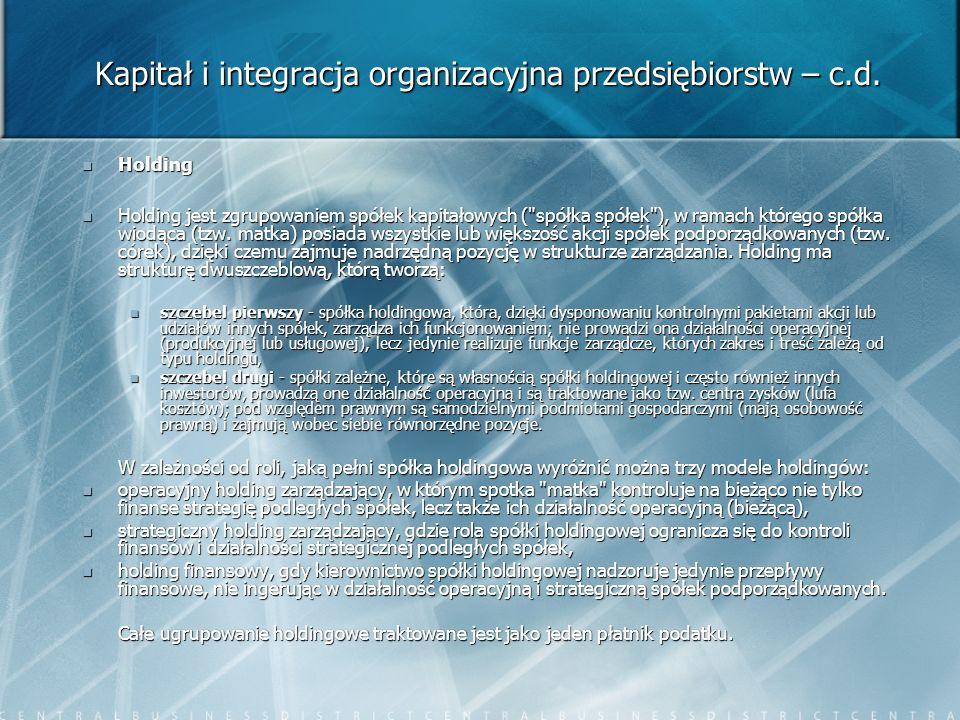 Kapitał i integracja organizacyjna przedsiębiorstw – c.d. Holding Holding Holding jest zgrupowaniem spółek kapitałowych (
