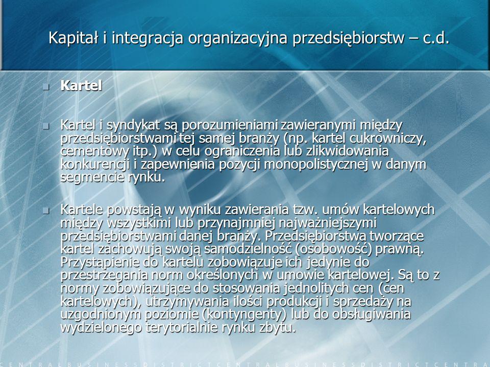 Kapitał i integracja organizacyjna przedsiębiorstw – c.d. Kartel Kartel Kartel i syndykat są porozumieniami zawieranymi między przedsiębiorstwami tej