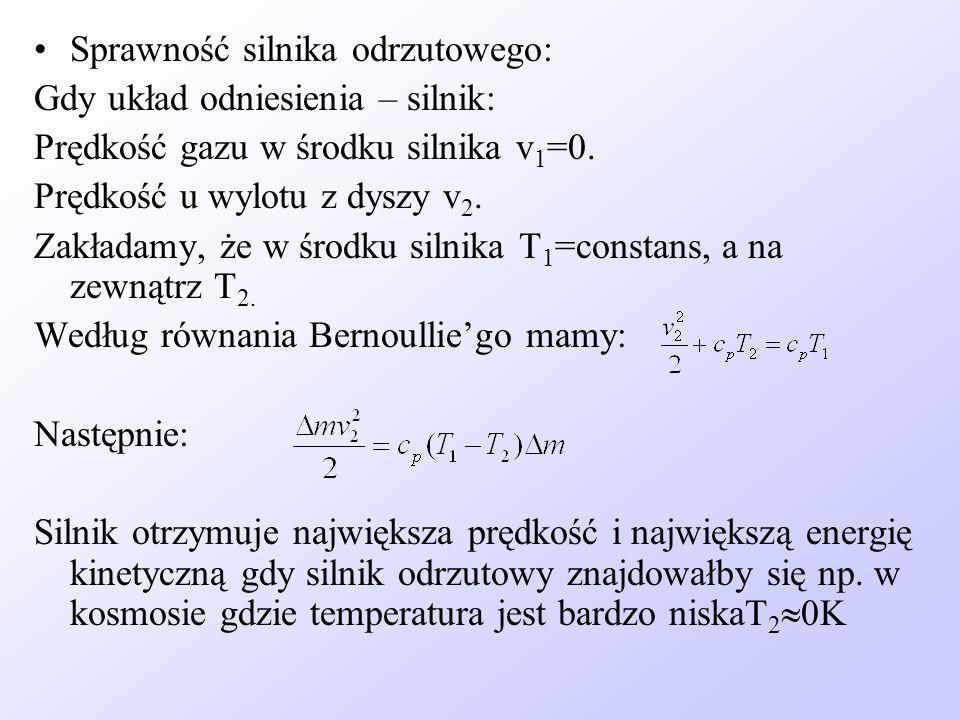 Sprawność silnika odrzutowego: Gdy układ odniesienia – silnik: Prędkość gazu w środku silnika v 1 =0. Prędkość u wylotu z dyszy v 2. Zakładamy, że w ś