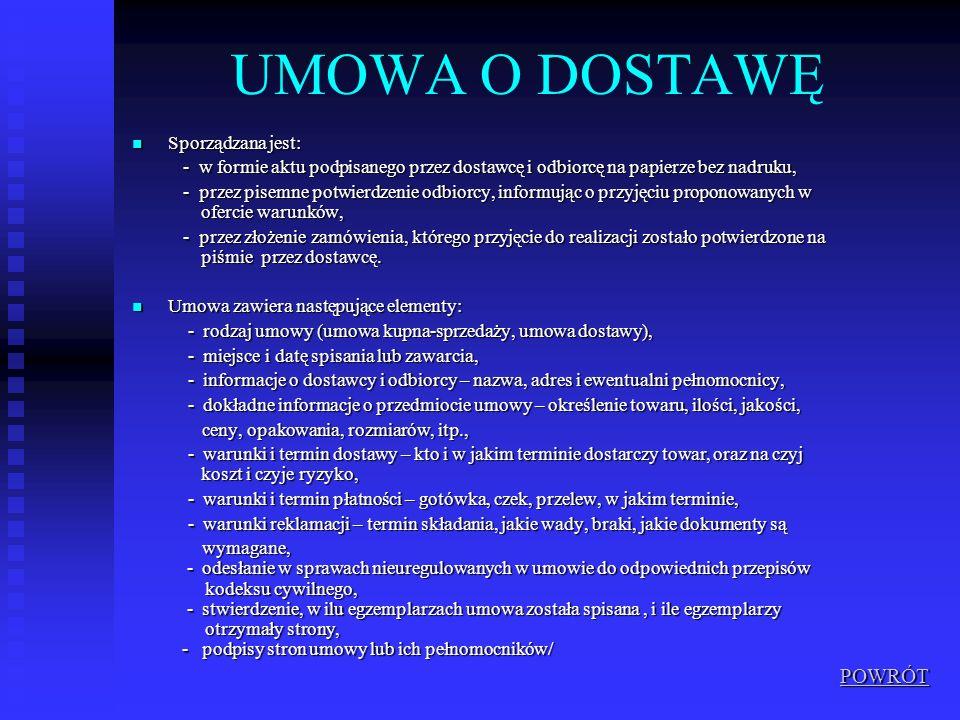 UMOWA O DOSTAWĘ Sporządzana jest: Sporządzana jest: - w formie aktu podpisanego przez dostawcę i odbiorcę na papierze bez nadruku, - w formie aktu pod