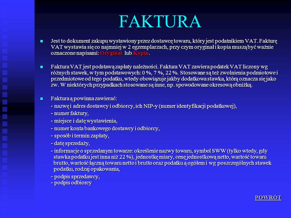 FAKTURA Jest to dokument zakupu wystawiony przez dostawcę towaru, który jest podatnikiem VAT. Fakturę VAT wystawia się co najmniej w 2 egzemplarzach,