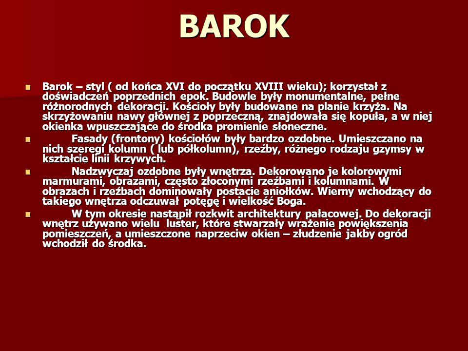 BAROK Barok – styl ( od końca XVI do początku XVIII wieku); korzystał z doświadczeń poprzednich epok. Budowle były monumentalne, pełne różnorodnych de