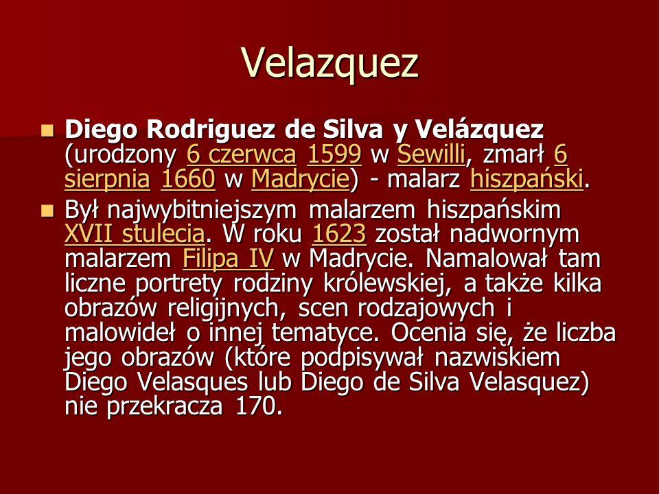 Velazquez Diego Rodriguez de Silva y Velázquez (urodzony 6 czerwca 1599 w Sewilli, zmarł 6 sierpnia 1660 w Madrycie) - malarz hiszpański. Diego Rodrig