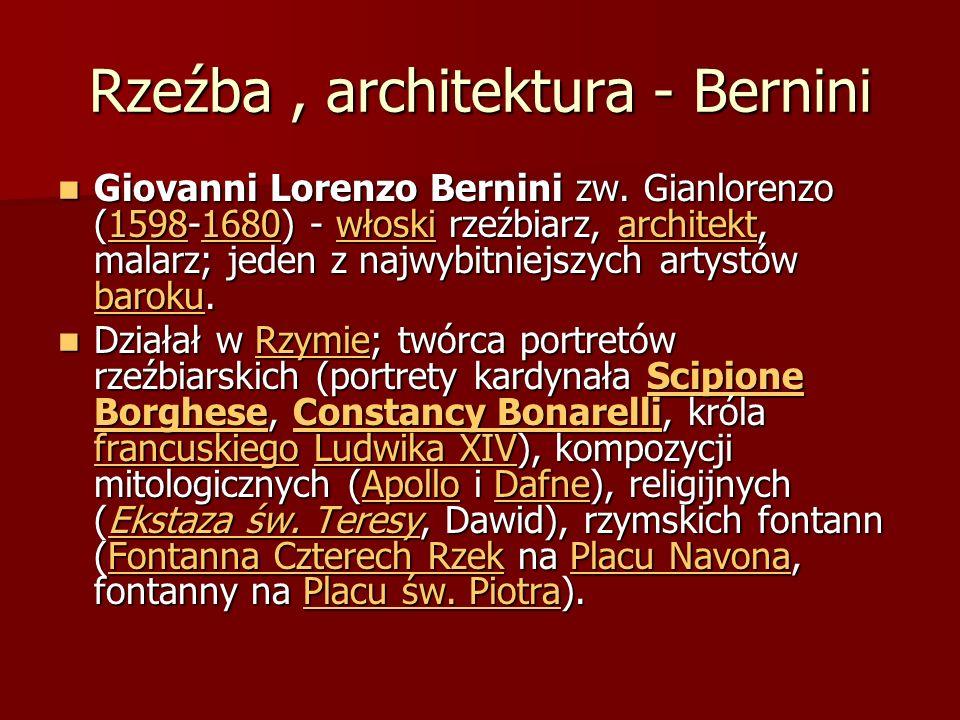 Rzeźba, architektura - Bernini Giovanni Lorenzo Bernini zw. Gianlorenzo (1598-1680) - włoski rzeźbiarz, architekt, malarz; jeden z najwybitniejszych a