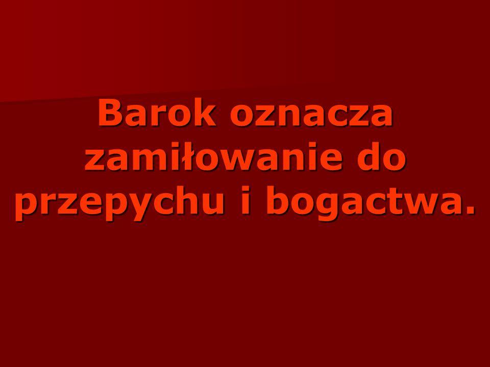 Polska literatura barokowa Polska była wówczas mocarstwem, zajmowała powierzchnię około miliona km², określała się ją jako oazę wolności.