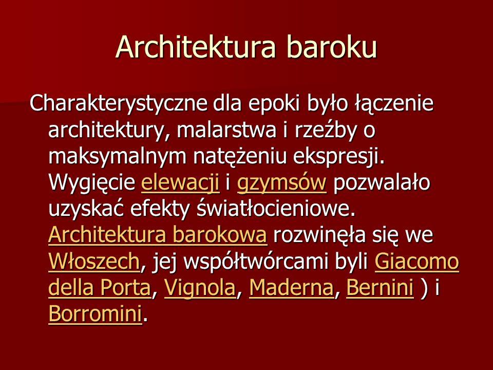 Architektura baroku Charakterystyczne dla epoki było łączenie architektury, malarstwa i rzeźby o maksymalnym natężeniu ekspresji. Wygięcie elewacji i