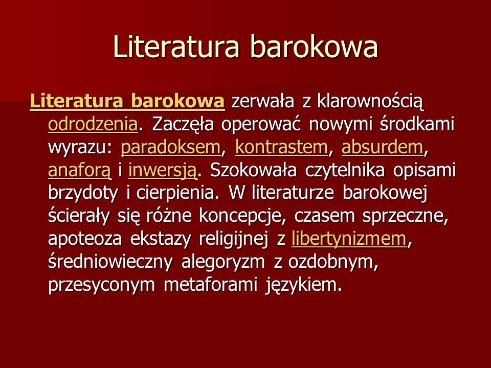 Literatura barokowa Literatura barokowaLiteratura barokowa zerwała z klarownością odrodzenia. Zaczęła operować nowymi środkami wyrazu: paradoksem, kon