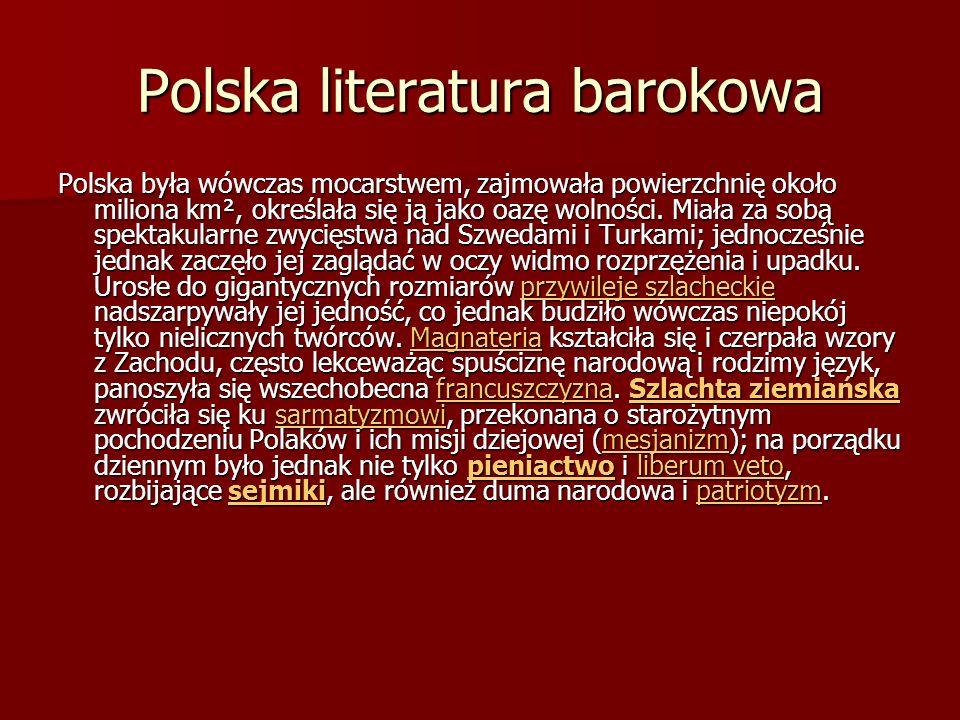 Polska literatura barokowa Polska była wówczas mocarstwem, zajmowała powierzchnię około miliona km², określała się ją jako oazę wolności. Miała za sob