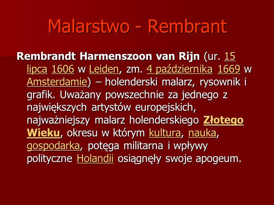 Malarstwo - Rembrant Rembrandt Harmenszoon van Rijn (ur. 15 lipca 1606 w Leiden, zm. 4 października 1669 w Amsterdamie) – holenderski malarz, rysownik