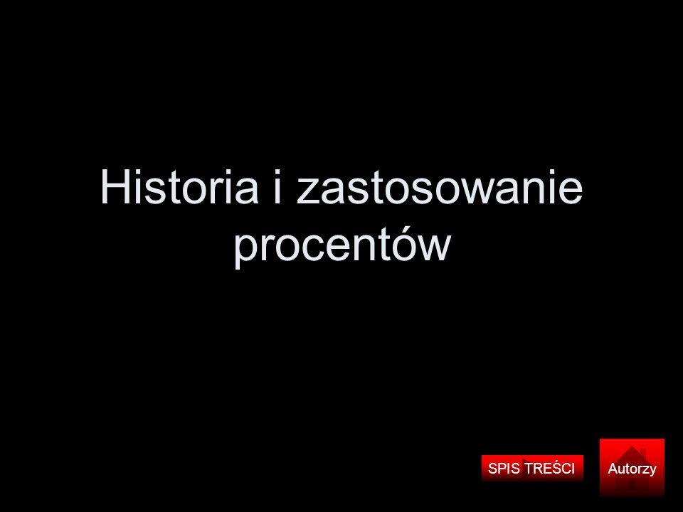 Historia i zastosowanie procentów SPIS TREŚCI Autorzy