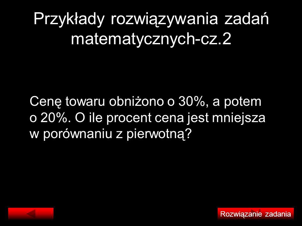 Przykłady rozwiązywania zadań matematycznych-cz.2 Cenę towaru obniżono o 30%, a potem o 20%. O ile procent cena jest mniejsza w porównaniu z pierwotną