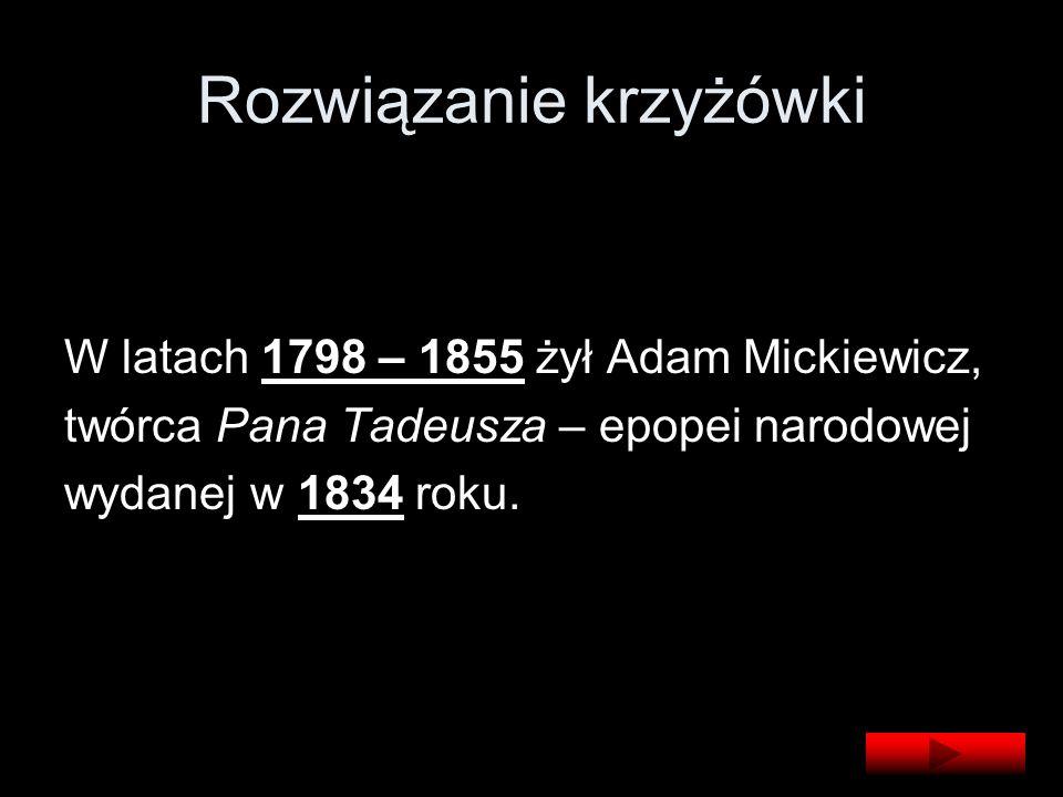 W latach 1798 – 1855 żył Adam Mickiewicz, twórca Pana Tadeusza – epopei narodowej wydanej w 1834 roku.