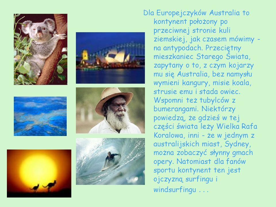 Dla Europejczyków Australia to kontynent położony po przeciwnej stronie kuli ziemskiej, jak czasem mówimy - na antypodach. Przeciętny mieszkaniec Star