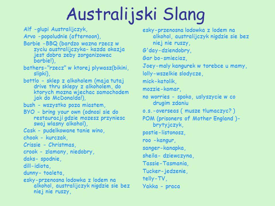 Australijski Slang Alf -glupi Australijczyk, Arvo -popoludnie (afternoon), Barbie -BBQ (bardzo wazna rzecz w zyciu australijczyka- kazda okazja jest d