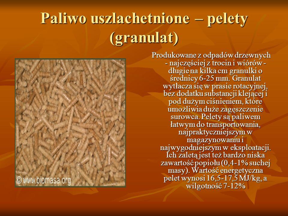 Paliwo uszlachetnione – pelety (granulat) Produkowane z odpadów drzewnych - najczęściej z trocin i wiórów - długie na kilka cm granulki o średnicy 6-2