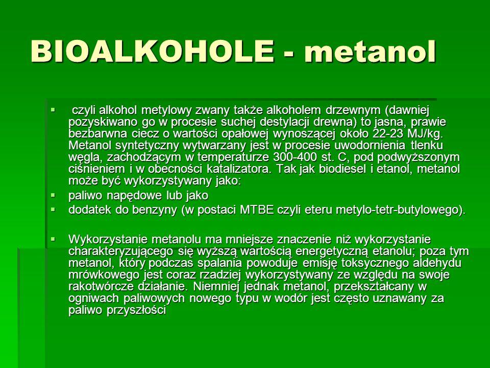 BIOALKOHOLE - metanol czyli alkohol metylowy zwany także alkoholem drzewnym (dawniej pozyskiwano go w procesie suchej destylacji drewna) to jasna, pra