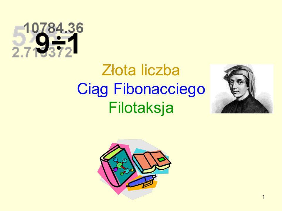 1 Złota liczba Ciąg Fibonacciego Filotaksja