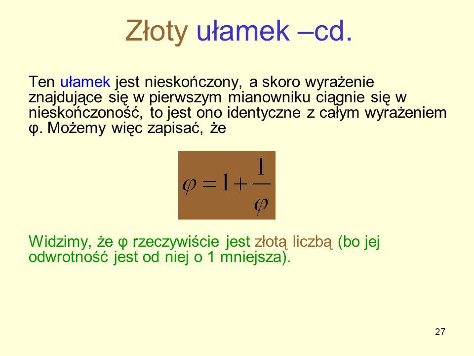 27 Ten ułamek jest nieskończony, a skoro wyrażenie znajdujące się w pierwszym mianowniku ciągnie się w nieskończoność, to jest ono identyczne z całym