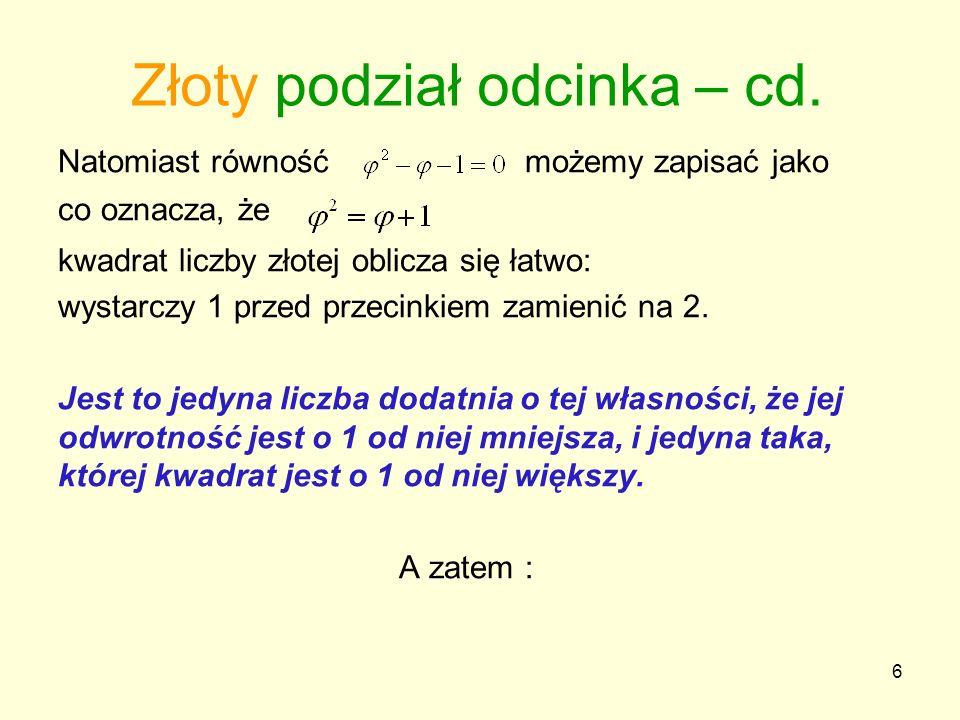 27 Ten ułamek jest nieskończony, a skoro wyrażenie znajdujące się w pierwszym mianowniku ciągnie się w nieskończoność, to jest ono identyczne z całym wyrażeniem φ.